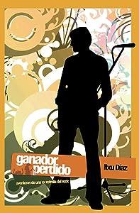 Ganador perdido: Aventuras de una ex estrella del rock (Spanish Edition)