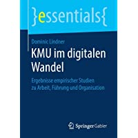 KMU im digitalen Wandel: Ergebnisse empirischer Studien zu Arbeit, Führung und Organisation (essentials)