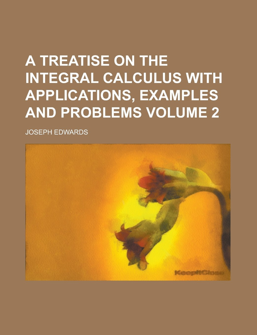 Download A treatise on the integral calculus with applications, examples and problems Volume 2 pdf epub