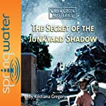 The Secret of the Junkyard Shadow | Kristiana Gregory