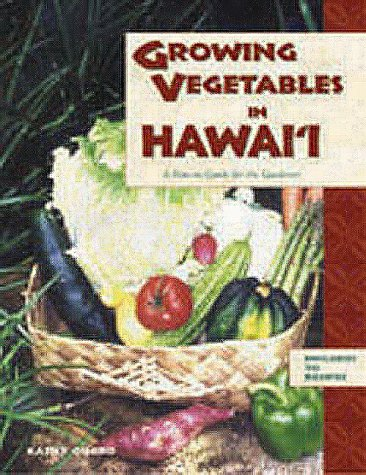 Growing Vegetables in Hawai'i: A How-to Guide for the Gardener (The Best Of Hawaii)
