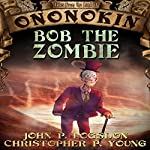 Bob the Zombie: Tales from the Land of Ononokin, Book 3 | John P. Logsdon,Christopher P. Young
