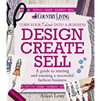 Design Create Sell: A guide to starting and running a successful fashion business (Country Living)