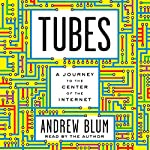 Tubes: A Journey to the Center of the Internet | Andrew Blum
