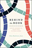 Behind the Book: Eleven Authors on Their Path to Publication (Chicago Guides to Writing, Editing, and Publishing)