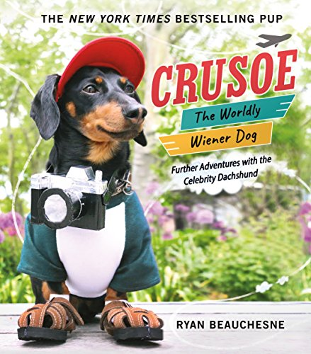 Crusoe, the Worldly Wiener Dog: Further Adventures with the Celebrity Dachshund (Cutest Blog The)
