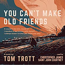 You Can't Make Old Friends: Brighton's No. 1 Private Detective Audiobook by Tom Trott Narrated by Christopher James Saint John Courtney