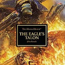 The Eagle's Talon: The Horus Heresy Audiobook by John French Narrated by Annie Aldington, Sean Barrett, Saul Reichlin, Luke Thompson