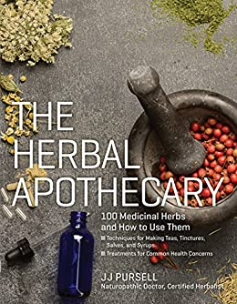 The Herbal Apothecary: 100 Medicinal Herbs and How to Use Them by [Pursell, JJ]