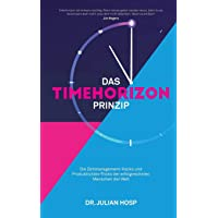 DAS TIMEHORIZON PRINZIP: Die Zeitmanagement-Hacks und Produktivitäts-Tricks der erfolgreichsten Menschen der Welt