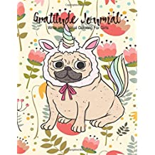 """Gratitude Journal write and animal coloring for girls: 8.5"""" x 11"""" Funny pug with unicorn For Kids, Girls, Teens With Daily Prompts for Writing Drawing and Coloring Planner Diary Notebook Happiness Gratitude Journal For Kids"""