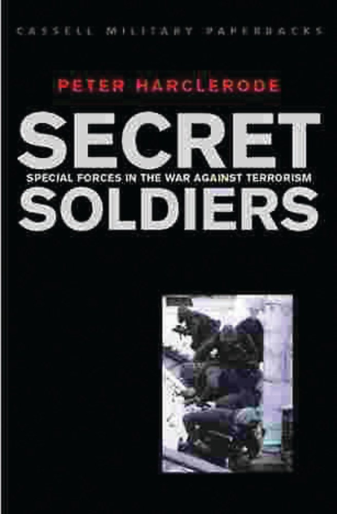 Secret Soldiers  Special Forces In The War Against Terrorism  Cassell Military Paperbacks