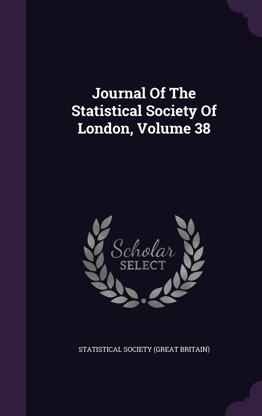 Read Online Journal Of The Statistical Society Of London, Volume 38 pdf epub