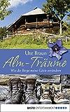 Alm-Träume: Wie die Berge meine Gäste verändern (German Edition)