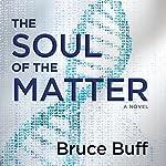The Soul of the Matter: A Novel | Bruce Buff