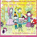 Guided Meditations for Children: Eeny, Meeny, Miney, and Mo Speech by Michelle Roberton-Jones Narrated by Michelle Roberton-Jones