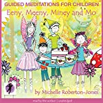 Guided Meditations for Children: Eeny, Meeny, Miney, and Mo | Michelle Roberton-Jones