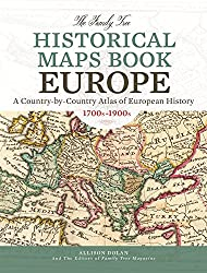 The Family Tree Historical Maps Book: Europe, a Country-by-country Atlas of European History 1700s-1900s