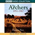The Archers: Family Ties 1951-1967 Audiobook by Joanna Toye Narrated by Miriam Margolyes