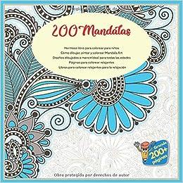 Amazon Com 200 Mandalas Hermoso Libro Para Colorear Para Ninos