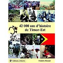 42 000 ans d'histoire de Timor-Est (French Edition)