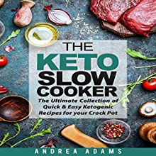 The Keto Slow Cooker: The Ultimate Collection of Quick and Easy Ketogenic Recipes for Your Crock Pot Audiobook by Andrea Adams Narrated by Shawna Wolf
