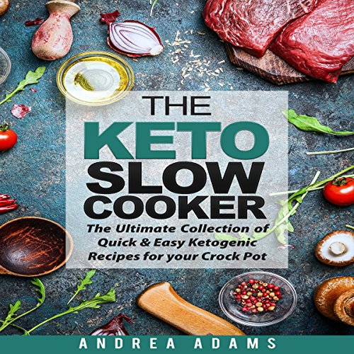 The Keto Slow Cooker: The Ultimate Collection of Quick and Easy Ketogenic Recipes for Your Crock Pot by Andrea Adams
