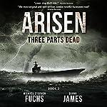 Three Parts Dead: Arisen, Book Three | Michael Stephen Fuchs,Glynn James