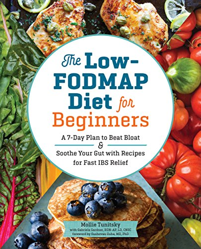The Low-FODMAP Diet for Beginners: A 7-Day Plan to Beat Bloat and Soothe Your Gut with Recipes for Fast IBS Relief cover