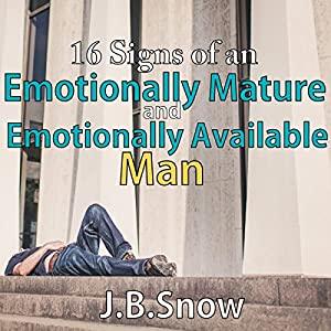16 Signs of an Emotionally Mature and Emotionally Available Man Audiobook
