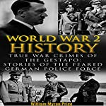 World War 2 History: True War Crimes of the Gestapo: Stories of the Feared German Police Force (Waffen Book 1) | William Myron Price