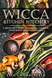 Wicca Kitchen Witchery: A Beginner's Guide to Magical Cooking, with Simple Spells and Recipes
