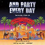 And Party Every Day: The Inside Story of Casablanca Records | Larry Harris,Curt Gooch,Jeff Suhs