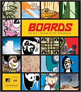 Boards The Art and Design of the Skateboard