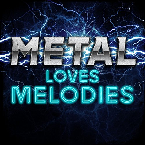 Metal Loves Melodies [Explicit]