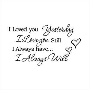 I Loved You Yesterday I Love You Still I Always Have I Always Will Vinyl Wall Art Inspirational Quotes Wall Decal Removable Wall Stickers for Home Decor