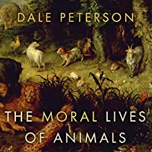 The Moral Lives of Animals Audiobook by Dale Peterson Narrated by Sanjiv Jhaveri
