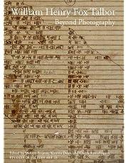 William Henry Fox Talbot: Beyond Photography