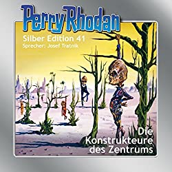 Die Konstrukteure des Zentrums (Perry Rhodan Silber Edition 41)
