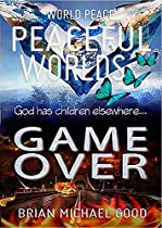 WORLD PEACE, PEACEFUL WORLDS, GAME OVER (WORLD PEACE. I AM PEACE... WE ARE PEACE... PLEDGE AND MOVEMENT BOOK 1)