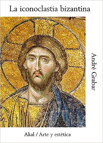Iconoclastia Bizantina, La (Spanish Edition)