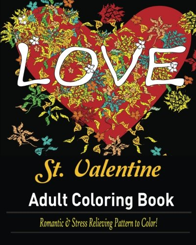 Download St. Valentine Coloring Book for Adult:: Over 30 Romantic and Stress Relieving pattern to Color! PDF