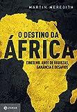 capa de O destino da África: Cinco mil anos de riquezas, ganância e desafios
