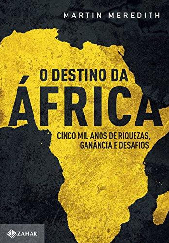 O Destino da África. Cinco Mil Anos de Riquezas, Ganância e Desafios