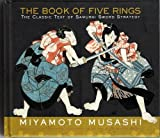 The Book of Five Rings, The Classic Text of Samurai Sword Strategy by Miyamoto Musashi (2006-11-05)