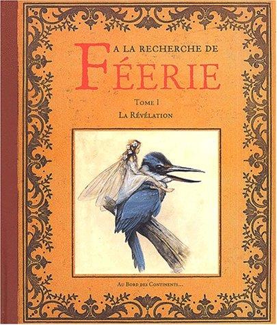 A la recherche de féerie, volume 1: La Révélation (French Edition)