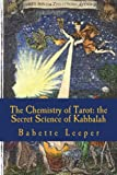 The Chemistry of Tarot: The Secret Science of Kabbalah