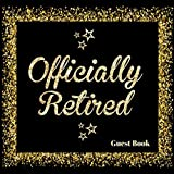 Officially Retired: Message Logbook Keepsake Memorabilia For Friends & Family To Write In, Bonus Gift Log, Use for Sign In Advice Wishes And Comments (Retirement Gifts)