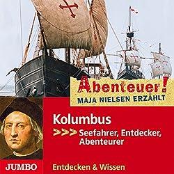 Kolumbus: Seefahrer, Entdecker, Abenteurer (Abenteuer! Maja Nielsen erzählt)