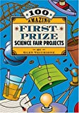 100 Amazing First-Prize Science Fair Projects, Glen Vecchione, 1402719116